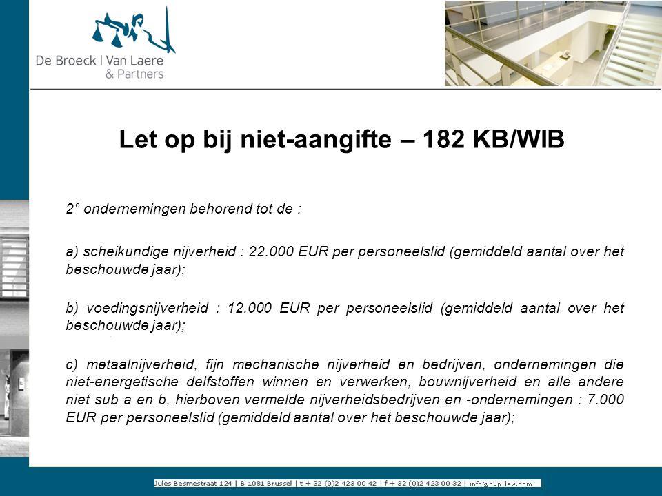 Let op bij niet-aangifte – 182 KB/WIB 2° ondernemingen behorend tot de : a) scheikundige nijverheid : 22.000 EUR per personeelslid (gemiddeld aantal o