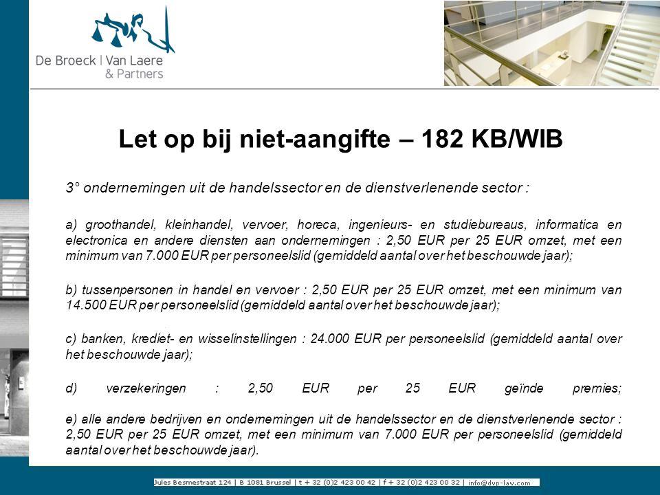 Let op bij niet-aangifte – 182 KB/WIB 3° ondernemingen uit de handelssector en de dienstverlenende sector : a) groothandel, kleinhandel, vervoer, hore