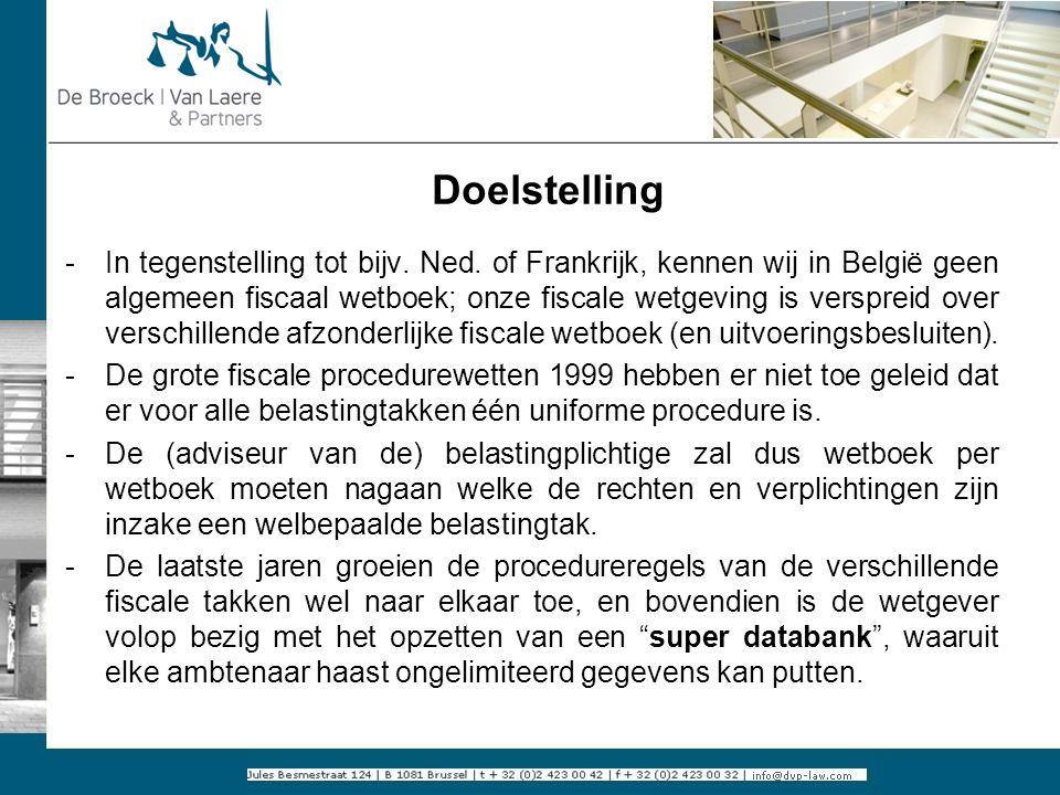 Doelstelling -In tegenstelling tot bijv. Ned. of Frankrijk, kennen wij in België geen algemeen fiscaal wetboek; onze fiscale wetgeving is verspreid ov
