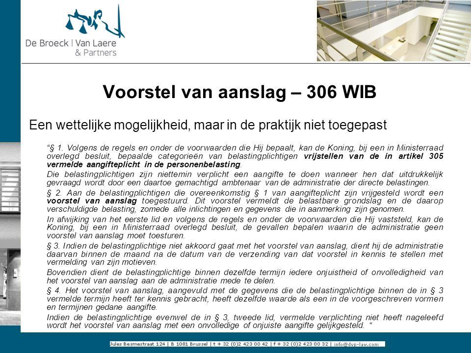 Voorstel van aanslag Р306 WIB Een wettelijke mogelijkheid, maar in de praktijk niet toegepast Ҥ 1. Volgens de regels en onder de voorwaarden die Hij