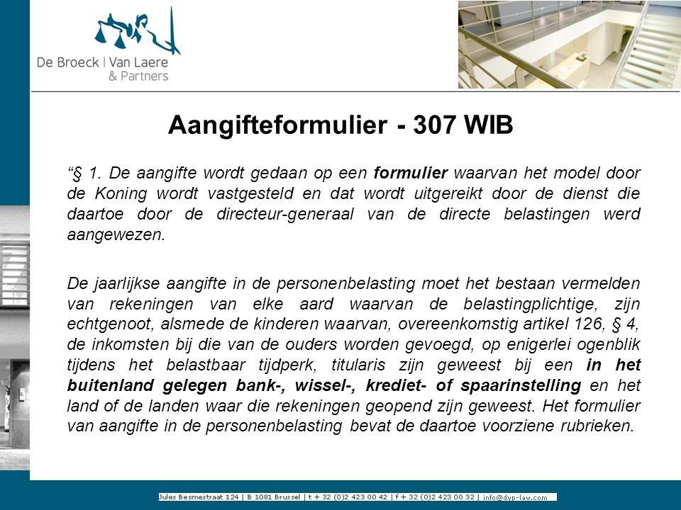 Aangifteformulier - 307 WIB Ҥ 1. De aangifte wordt gedaan op een formulier waarvan het model door de Koning wordt vastgesteld en dat wordt uitgereikt