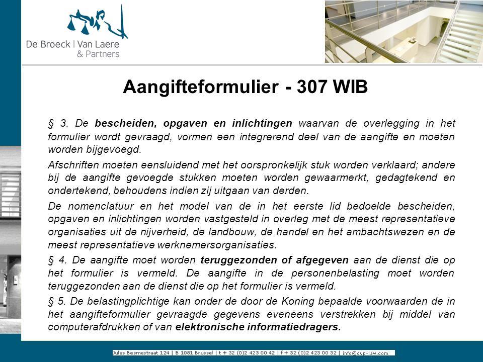 Aangifteformulier - 307 WIB § 3. De bescheiden, opgaven en inlichtingen waarvan de overlegging in het formulier wordt gevraagd, vormen een integrerend