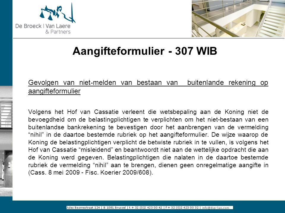 Aangifteformulier - 307 WIB Gevolgen van niet-melden van bestaan van buitenlande rekening op aangifteformulier Volgens het Hof van Cassatie verleent d