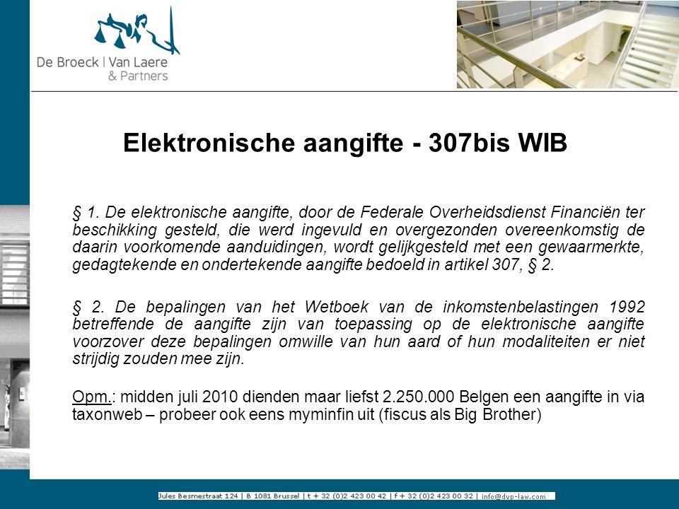 Elektronische aangifte - 307bis WIB § 1. De elektronische aangifte, door de Federale Overheidsdienst Financiën ter beschikking gesteld, die werd ingev