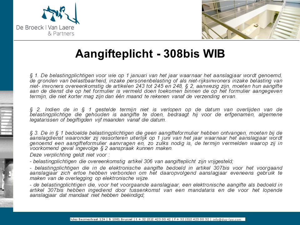 Aangifteplicht - 308bis WIB § 1. De belastingplichtigen voor wie op 1 januari van het jaar waarnaar het aanslagjaar wordt genoemd, de gronden van bela