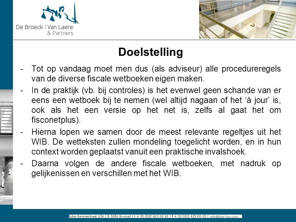 Doelstelling -Tot op vandaag moet men dus (als adviseur) alle procedureregels van de diverse fiscale wetboeken eigen maken. -In de praktijk (vb. bij c