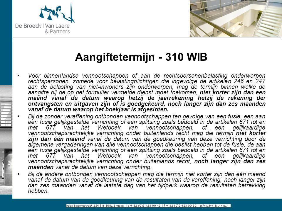 Aangiftetermijn - 310 WIB Voor binnenlandse vennootschappen of aan de rechtspersonenbelasting onderworpen rechtspersonen, zomede voor belastingplichti