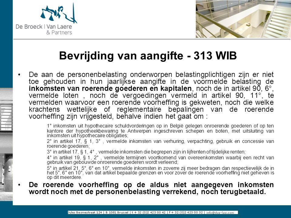 Bevrijding van aangifte - 313 WIB De aan de personenbelasting onderworpen belastingplichtigen zijn er niet toe gehouden in hun jaarlijkse aangifte in