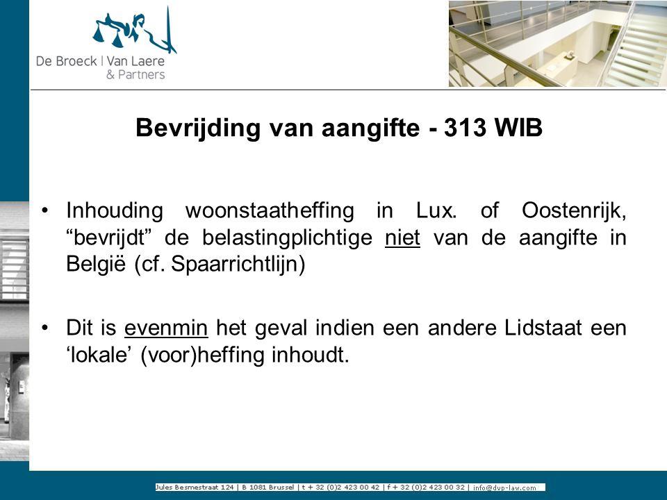 """Bevrijding van aangifte - 313 WIB Inhouding woonstaatheffing in Lux. of Oostenrijk, """"bevrijdt"""" de belastingplichtige niet van de aangifte in België (c"""