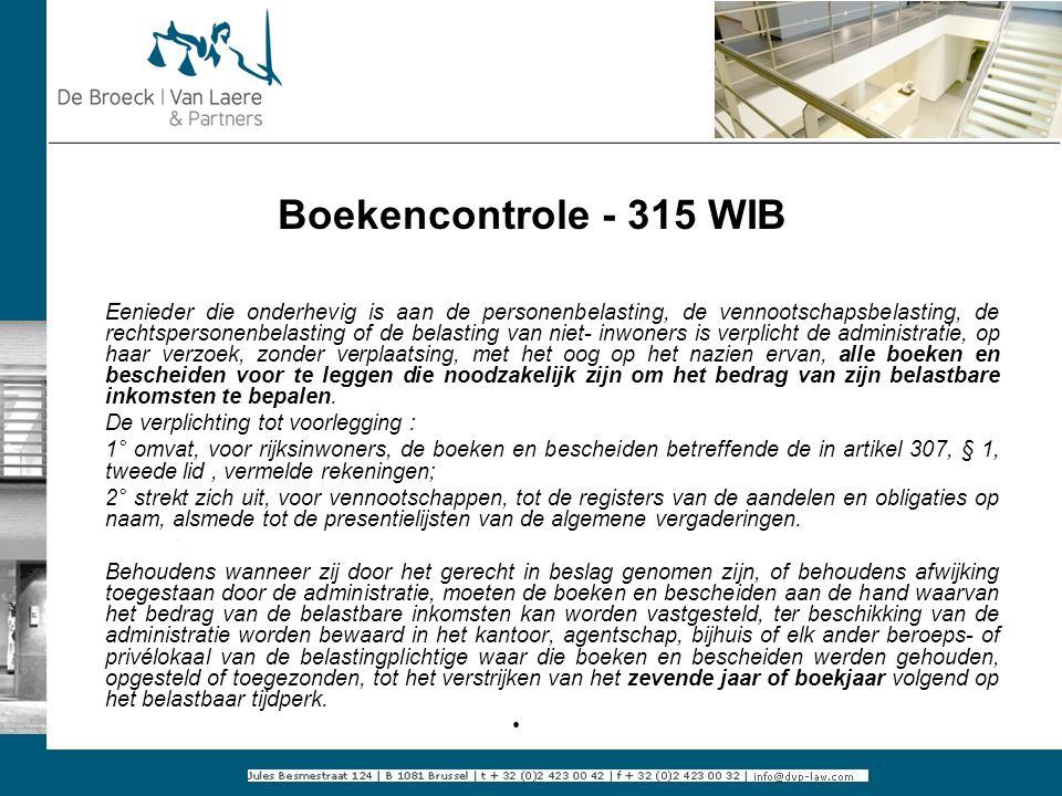 Boekencontrole - 315 WIB Eenieder die onderhevig is aan de personenbelasting, de vennootschapsbelasting, de rechtspersonenbelasting of de belasting va