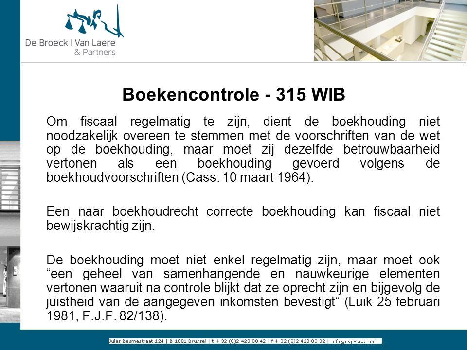 Boekencontrole - 315 WIB Om fiscaal regelmatig te zijn, dient de boekhouding niet noodzakelijk overeen te stemmen met de voorschriften van de wet op d