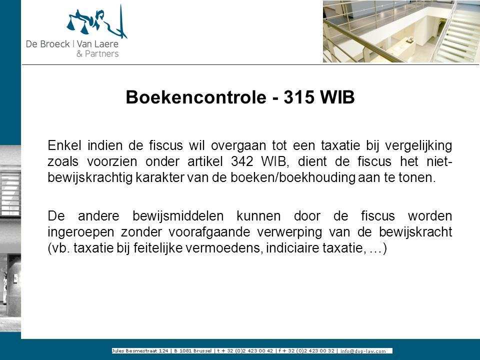 Boekencontrole - 315 WIB Enkel indien de fiscus wil overgaan tot een taxatie bij vergelijking zoals voorzien onder artikel 342 WIB, dient de fiscus he