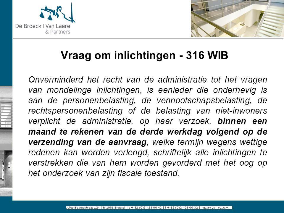 Vraag om inlichtingen - 316 WIB Onverminderd het recht van de administratie tot het vragen van mondelinge inlichtingen, is eenieder die onderhevig is