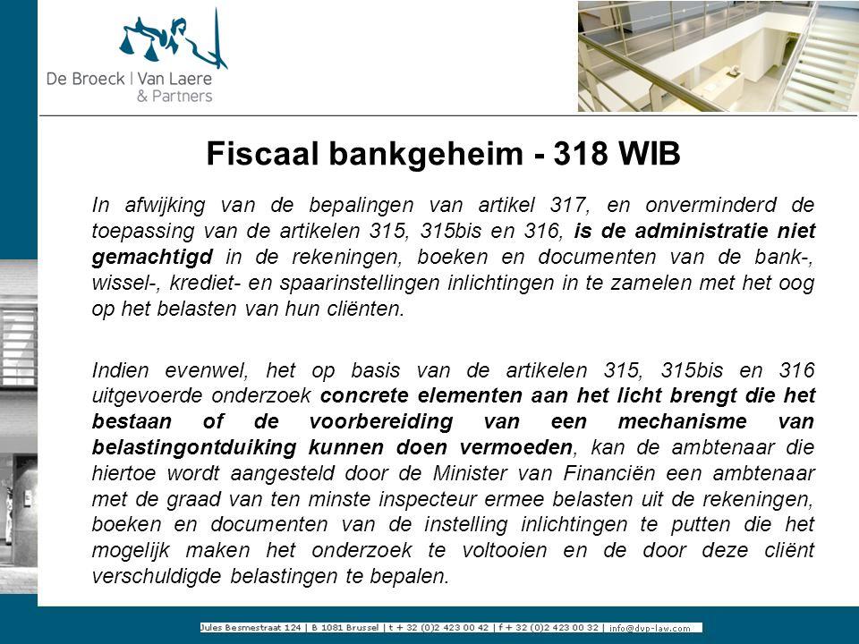 Fiscaal bankgeheim - 318 WIB In afwijking van de bepalingen van artikel 317, en onverminderd de toepassing van de artikelen 315, 315bis en 316, is de