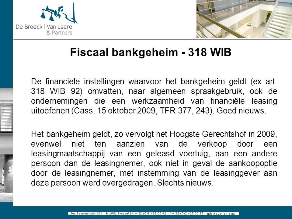 Fiscaal bankgeheim - 318 WIB De financiële instellingen waarvoor het bankgeheim geldt (ex art. 318 WIB 92) omvatten, naar algemeen spraakgebruik, ook