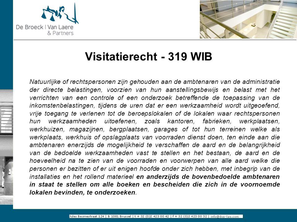 Visitatierecht - 319 WIB Natuurlijke of rechtspersonen zijn gehouden aan de ambtenaren van de administratie der directe belastingen, voorzien van hun