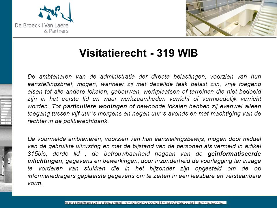 Visitatierecht - 319 WIB De ambtenaren van de administratie der directe belastingen, voorzien van hun aanstellingsbrief, mogen, wanneer zij met dezelf