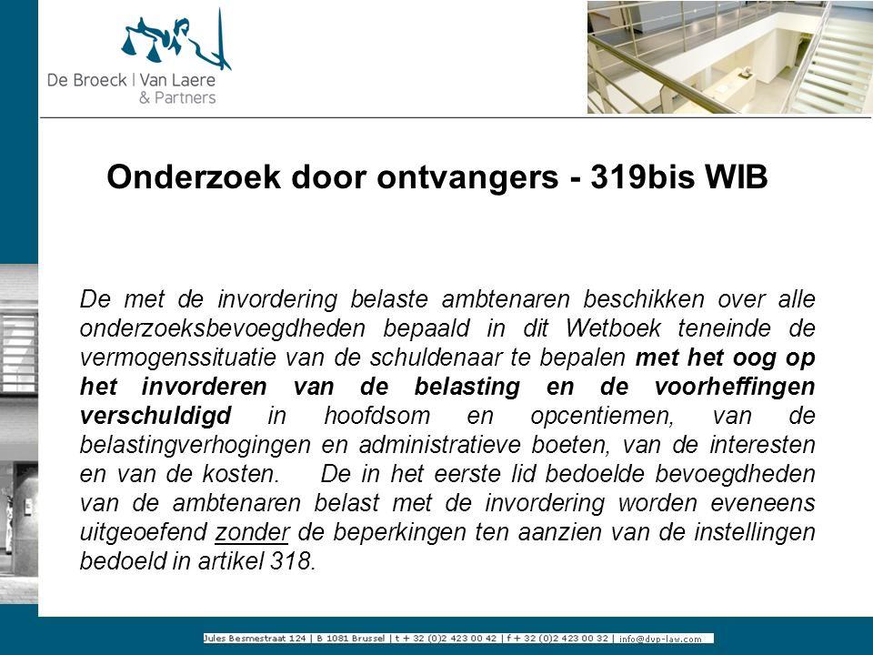 Onderzoek door ontvangers - 319bis WIB De met de invordering belaste ambtenaren beschikken over alle onderzoeksbevoegdheden bepaald in dit Wetboek ten