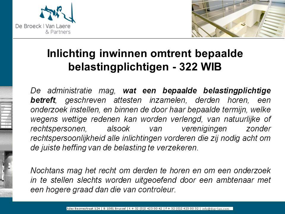 Inlichting inwinnen omtrent bepaalde belastingplichtigen - 322 WIB De administratie mag, wat een bepaalde belastingplichtige betreft, geschreven attes