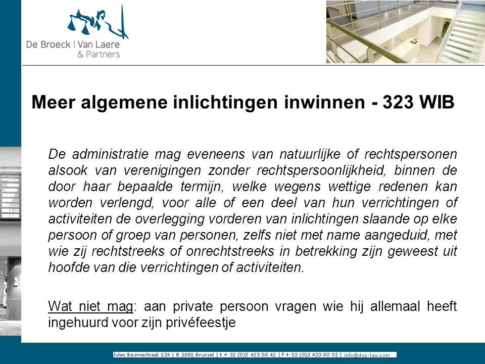Meer algemene inlichtingen inwinnen - 323 WIB De administratie mag eveneens van natuurlijke of rechtspersonen alsook van verenigingen zonder rechtsper