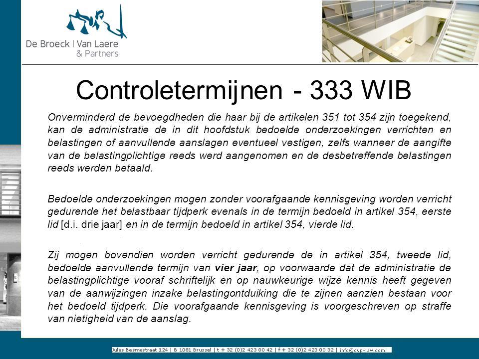 Controletermijnen - 333 WIB Onverminderd de bevoegdheden die haar bij de artikelen 351 tot 354 zijn toegekend, kan de administratie de in dit hoofdstu