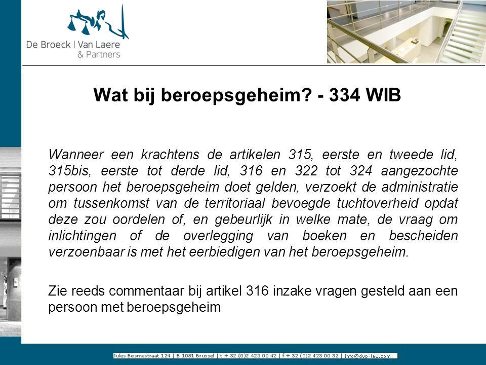 Wat bij beroepsgeheim? - 334 WIB Wanneer een krachtens de artikelen 315, eerste en tweede lid, 315bis, eerste tot derde lid, 316 en 322 tot 324 aangez