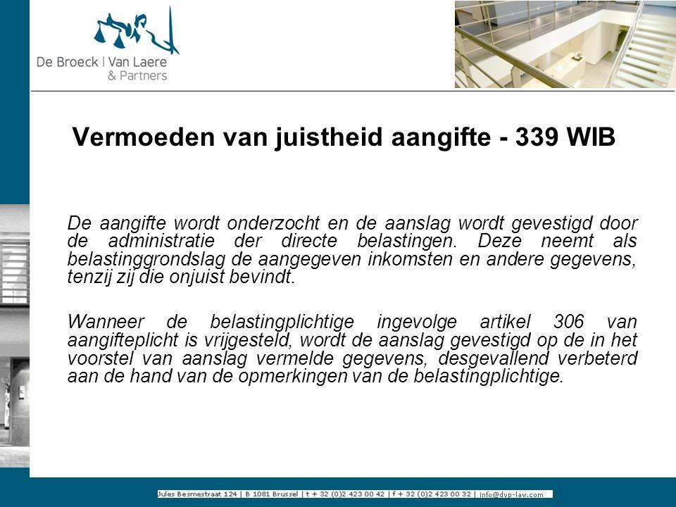Vermoeden van juistheid aangifte - 339 WIB De aangifte wordt onderzocht en de aanslag wordt gevestigd door de administratie der directe belastingen. D