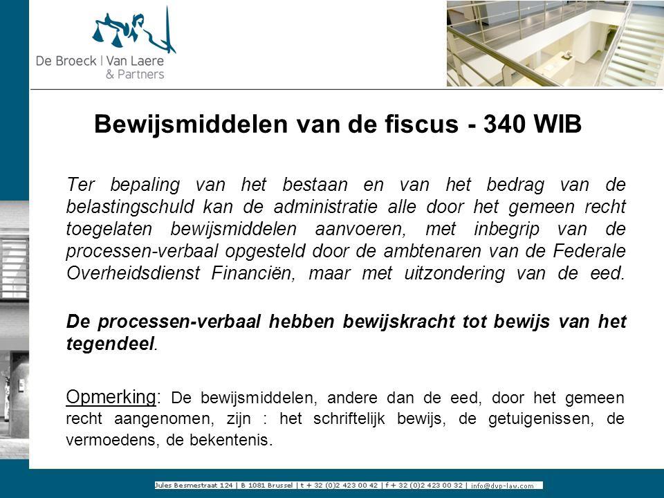 Bewijsmiddelen van de fiscus - 340 WIB Ter bepaling van het bestaan en van het bedrag van de belastingschuld kan de administratie alle door het gemeen