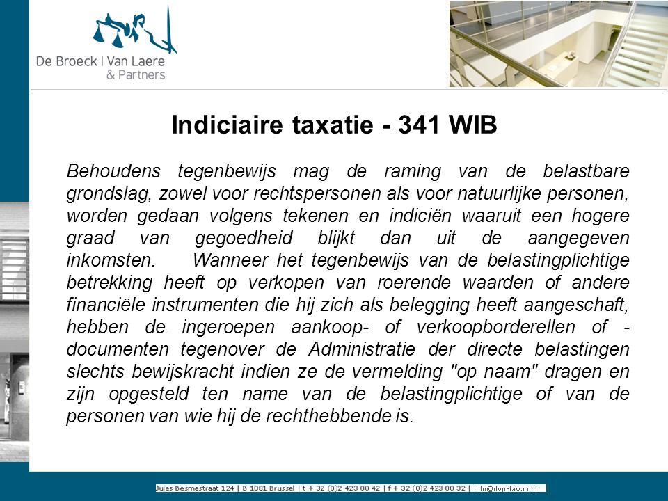 Indiciaire taxatie - 341 WIB Behoudens tegenbewijs mag de raming van de belastbare grondslag, zowel voor rechtspersonen als voor natuurlijke personen,