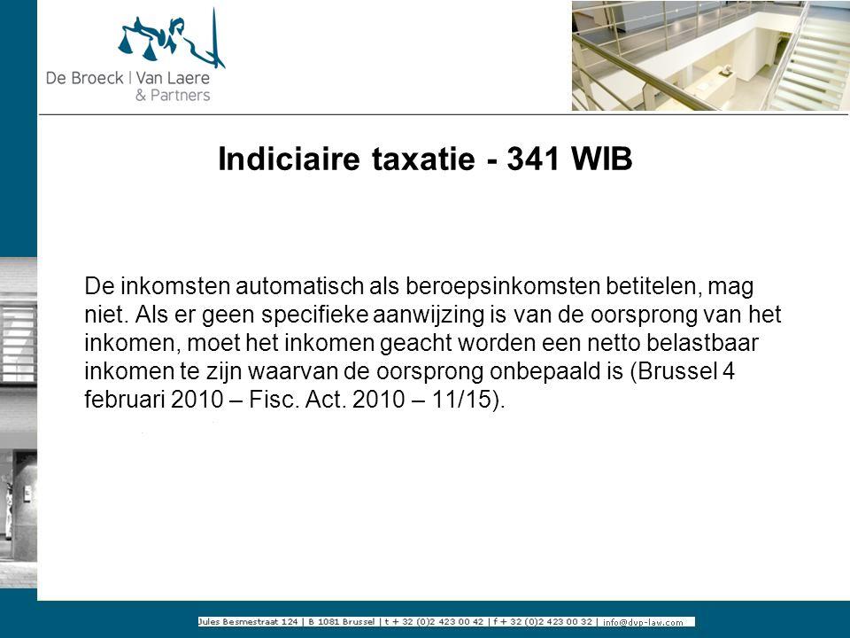 Indiciaire taxatie - 341 WIB De inkomsten automatisch als beroepsinkomsten betitelen, mag niet. Als er geen specifieke aanwijzing is van de oorsprong