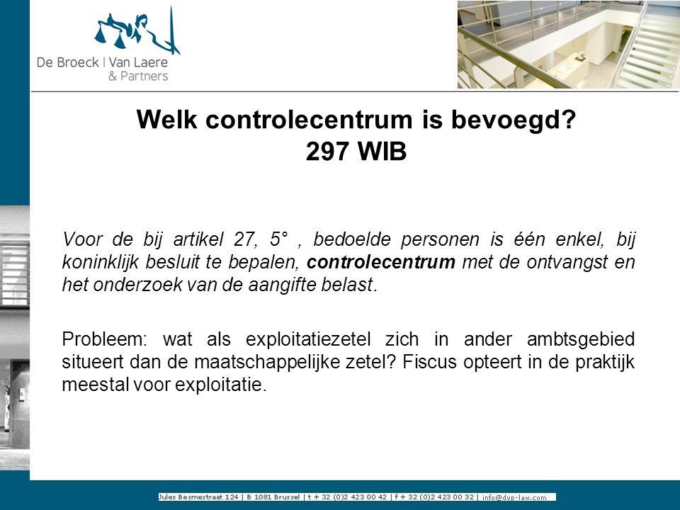 Welk controlecentrum is bevoegd? 297 WIB Voor de bij artikel 27, 5°, bedoelde personen is één enkel, bij koninklijk besluit te bepalen, controlecentru