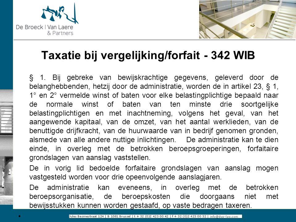 Taxatie bij vergelijking/forfait - 342 WIB § 1. Bij gebreke van bewijskrachtige gegevens, geleverd door de belanghebbenden, hetzij door de administrat