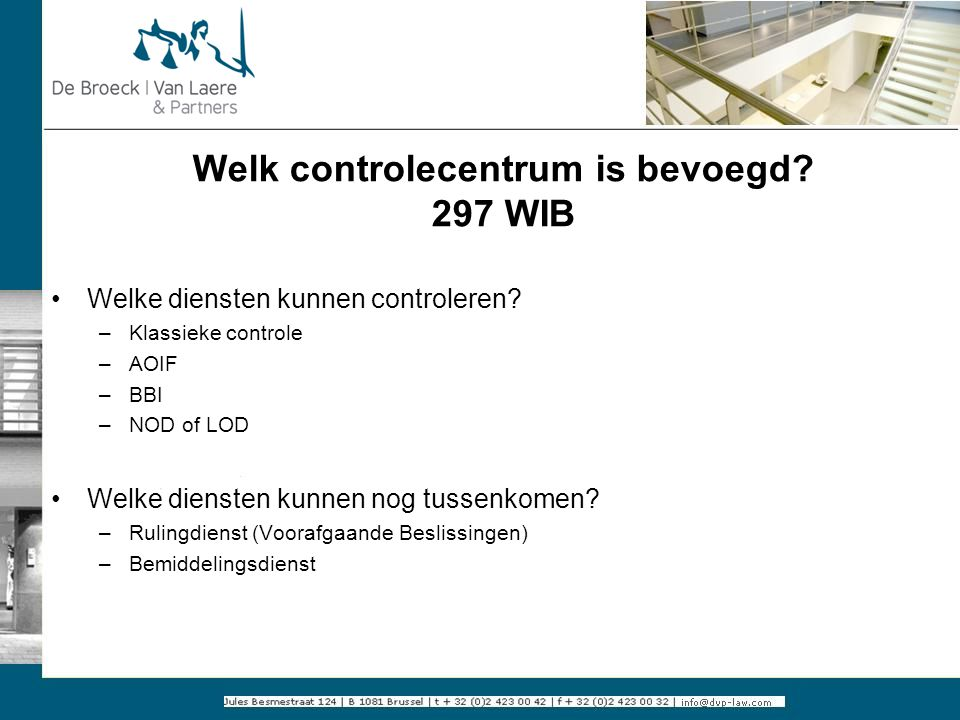 Welk controlecentrum is bevoegd? 297 WIB Welke diensten kunnen controleren? –Klassieke controle –AOIF –BBI –NOD of LOD Welke diensten kunnen nog tusse