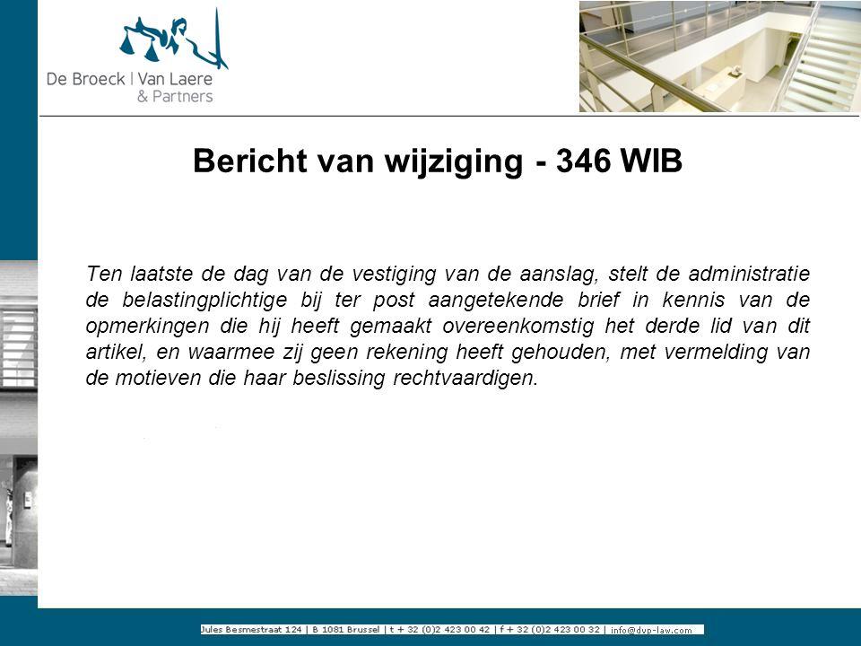 Bericht van wijziging - 346 WIB Ten laatste de dag van de vestiging van de aanslag, stelt de administratie de belastingplichtige bij ter post aangetek