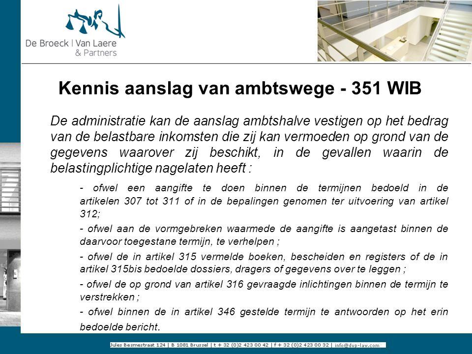 Kennis aanslag van ambtswege - 351 WIB De administratie kan de aanslag ambtshalve vestigen op het bedrag van de belastbare inkomsten die zij kan vermo