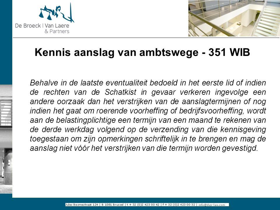 Kennis aanslag van ambtswege - 351 WIB Behalve in de laatste eventualiteit bedoeld in het eerste lid of indien de rechten van de Schatkist in gevaar v