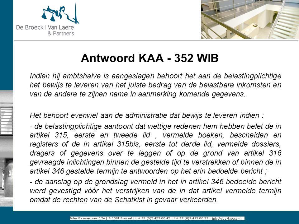 Antwoord KAA - 352 WIB Indien hij ambtshalve is aangeslagen behoort het aan de belastingplichtige het bewijs te leveren van het juiste bedrag van de b