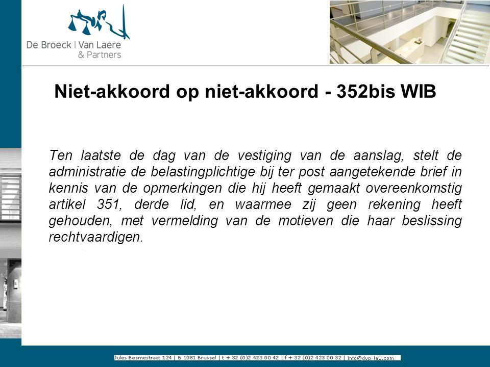 Niet-akkoord op niet-akkoord - 352bis WIB Ten laatste de dag van de vestiging van de aanslag, stelt de administratie de belastingplichtige bij ter pos