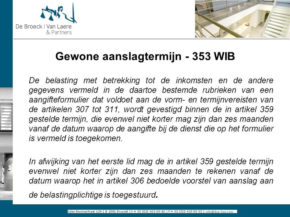 Gewone aanslagtermijn - 353 WIB De belasting met betrekking tot de inkomsten en de andere gegevens vermeld in de daartoe bestemde rubrieken van een aa