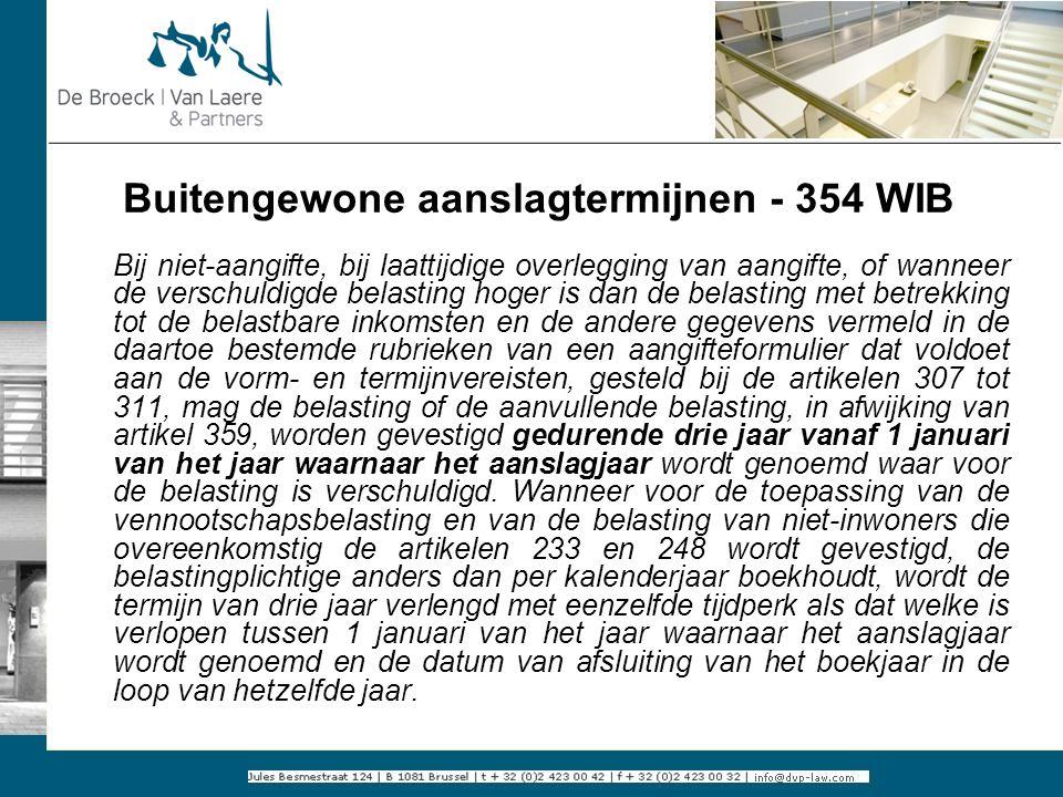 Buitengewone aanslagtermijnen - 354 WIB Bij niet-aangifte, bij laattijdige overlegging van aangifte, of wanneer de verschuldigde belasting hoger is da