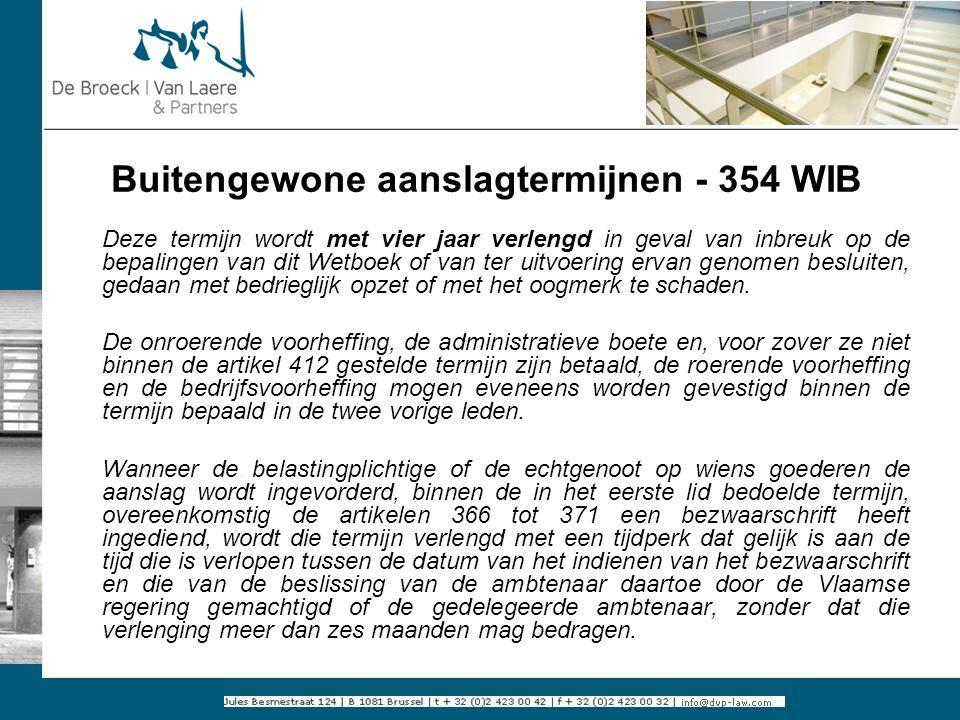 Buitengewone aanslagtermijnen - 354 WIB Deze termijn wordt met vier jaar verlengd in geval van inbreuk op de bepalingen van dit Wetboek of van ter uit