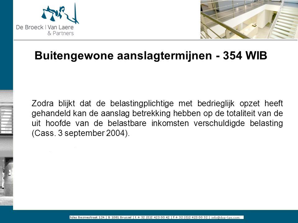 Buitengewone aanslagtermijnen - 354 WIB Zodra blijkt dat de belastingplichtige met bedrieglijk opzet heeft gehandeld kan de aanslag betrekking hebben