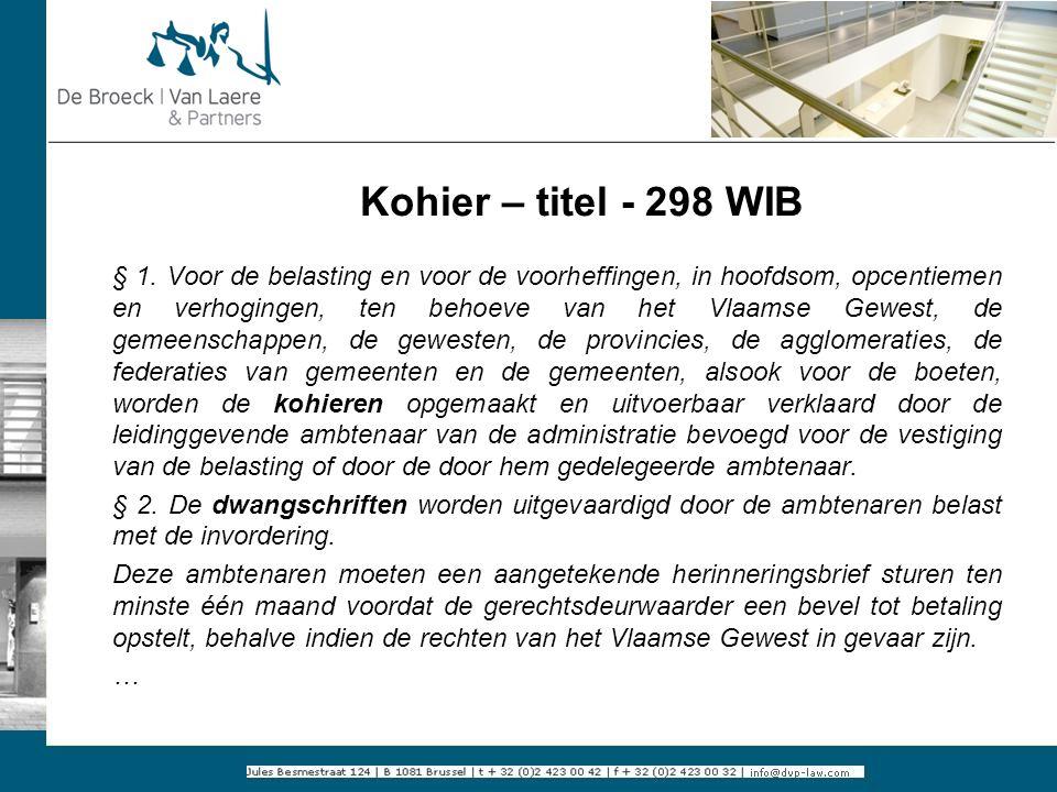 Kohier – titel - 298 WIB Kohier is een uitvoerbare titel (te vergelijken met een niet-betaalde factuur, waarvoor je naar de rechtbank moet stappen om er betaling van te krijgen).