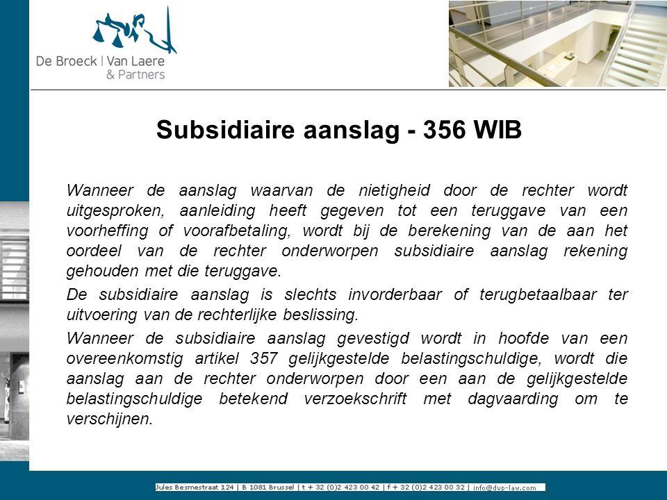 Subsidiaire aanslag - 356 WIB Wanneer de aanslag waarvan de nietigheid door de rechter wordt uitgesproken, aanleiding heeft gegeven tot een teruggave