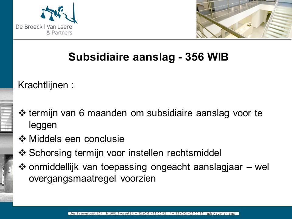 Subsidiaire aanslag - 356 WIB Krachtlijnen :  termijn van 6 maanden om subsidiaire aanslag voor te leggen  Middels een conclusie  Schorsing termijn