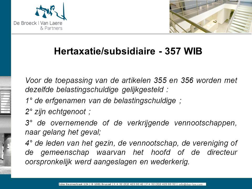 Hertaxatie/subsidiaire - 357 WIB Voor de toepassing van de artikelen 355 en 356 worden met dezelfde belastingschuldige gelijkgesteld : 1° de erfgename
