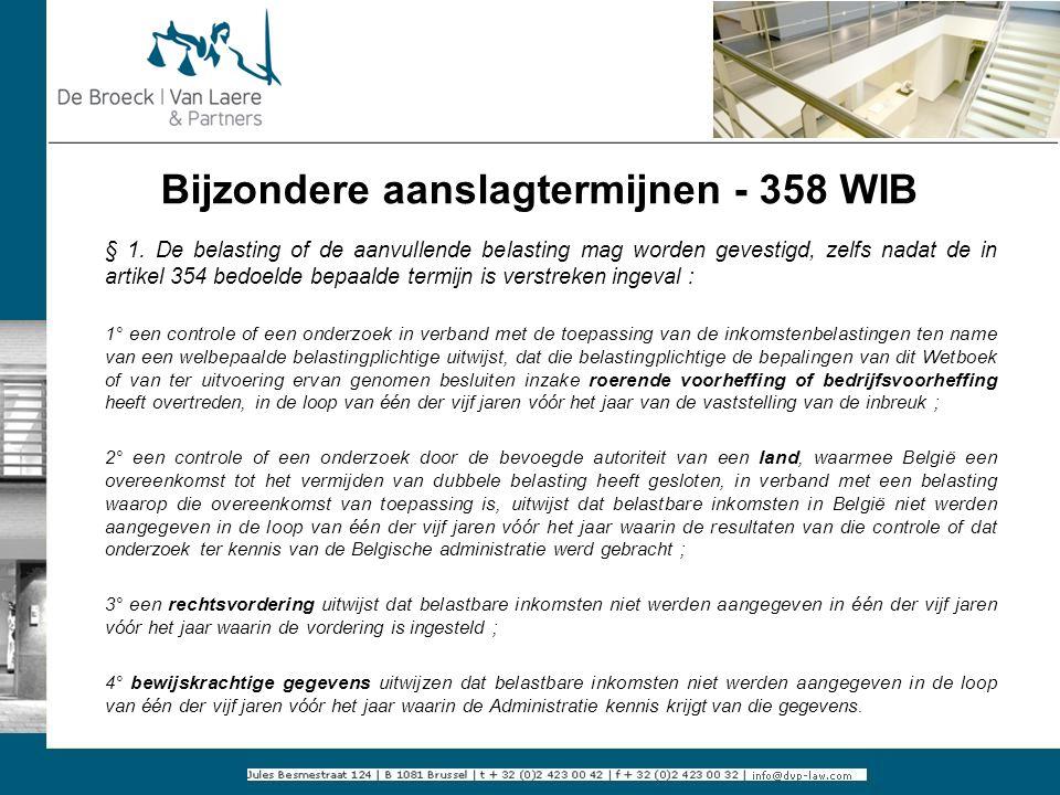Bijzondere aanslagtermijnen - 358 WIB § 1. De belasting of de aanvullende belasting mag worden gevestigd, zelfs nadat de in artikel 354 bedoelde bepaa