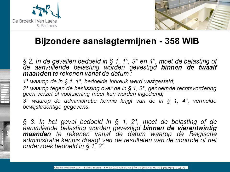 Bijzondere aanslagtermijnen - 358 WIB § 2. In de gevallen bedoeld in § 1, 1°, 3° en 4°, moet de belasting of de aanvullende belasting worden gevestigd