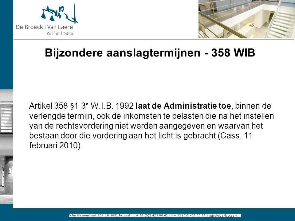 Bijzondere aanslagtermijnen - 358 WIB Artikel 358 §1 3° W.I.B. 1992 laat de Administratie toe, binnen de verlengde termijn, ook de inkomsten te belast