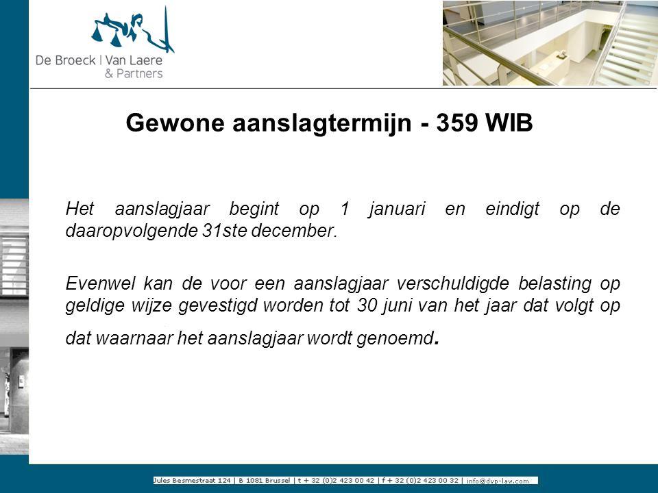 Gewone aanslagtermijn - 359 WIB Het aanslagjaar begint op 1 januari en eindigt op de daaropvolgende 31ste december. Evenwel kan de voor een aanslagjaa